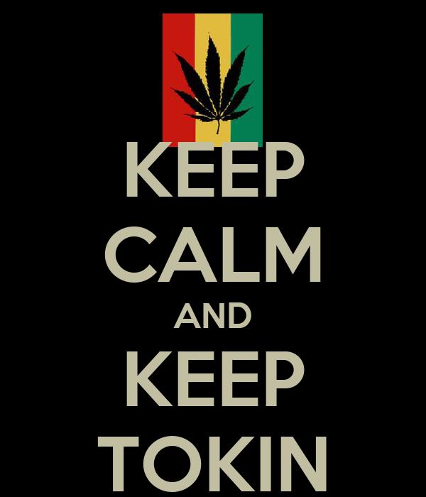 KEEP CALM AND KEEP TOKIN
