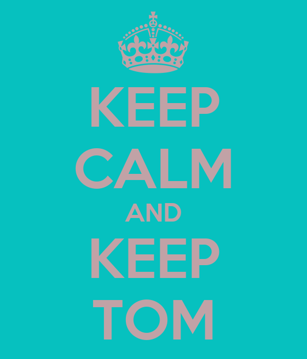 KEEP CALM AND KEEP TOM