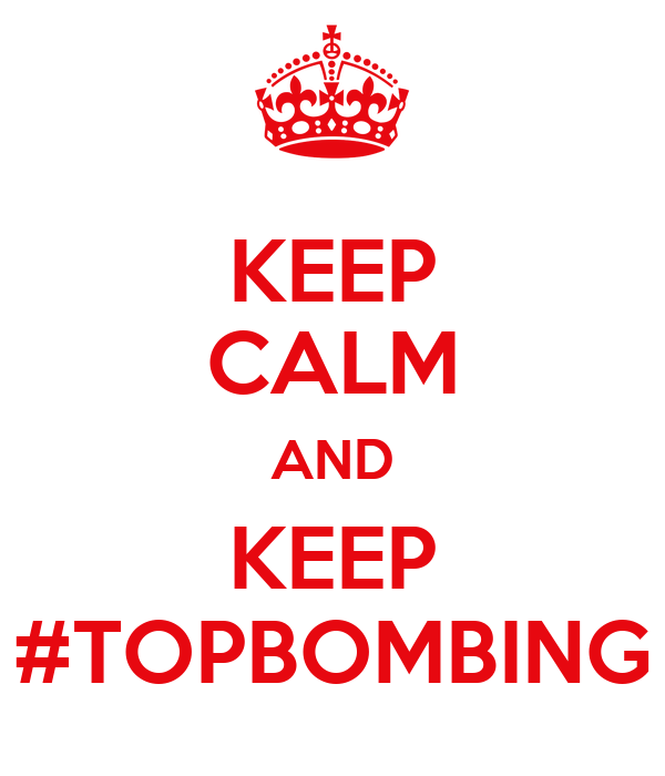 KEEP CALM AND KEEP #TOPBOMBING