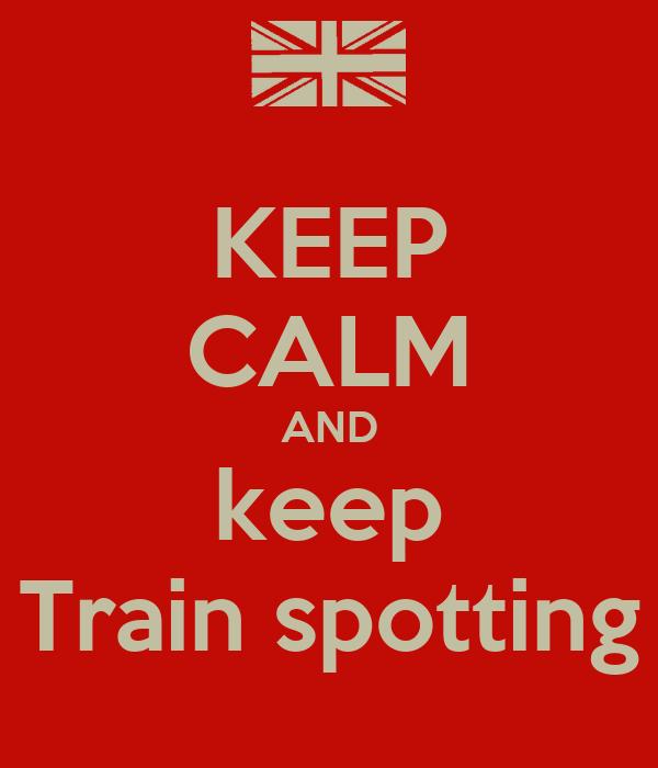 KEEP CALM AND keep Train spotting
