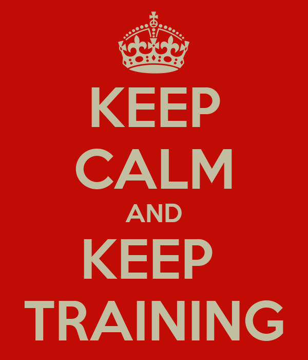 KEEP CALM AND KEEP  TRAINING