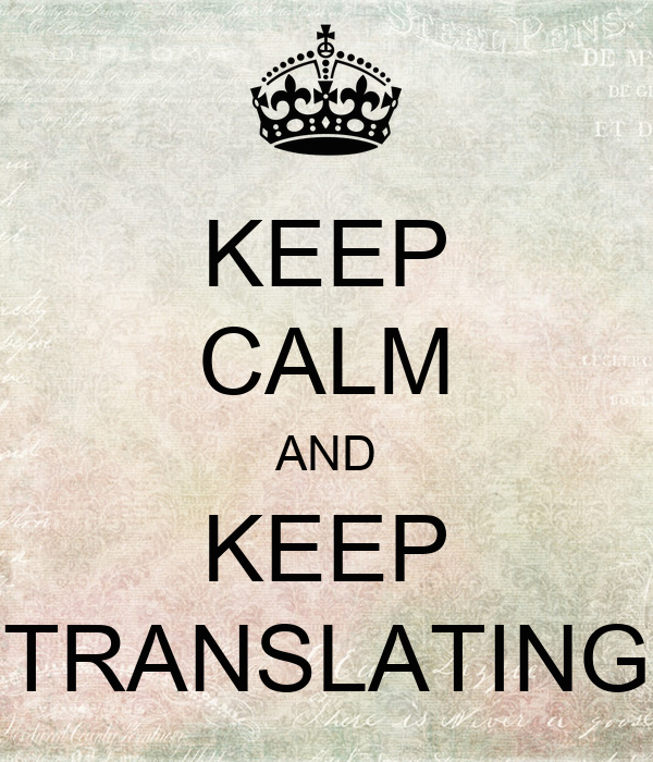 KEEP CALM AND KEEP TRANSLATING