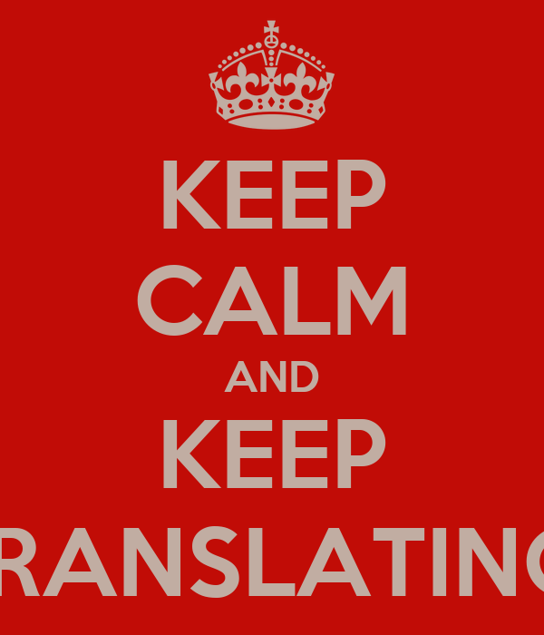 KEEP CALM AND KEEP TRANSLATING!