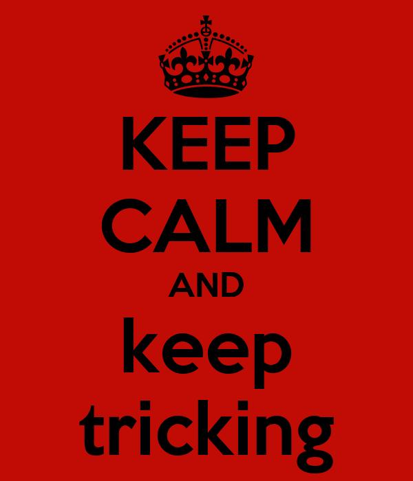 KEEP CALM AND keep tricking