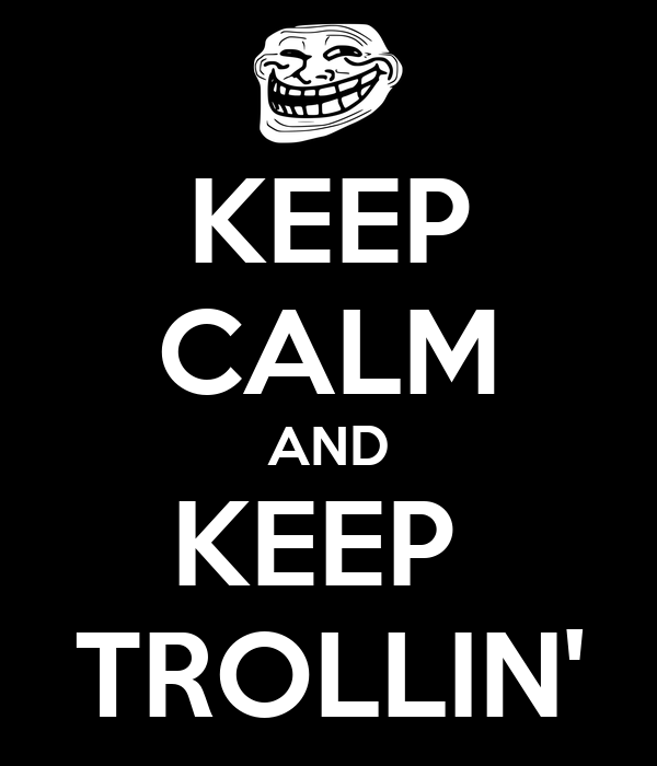 KEEP CALM AND KEEP  TROLLIN'