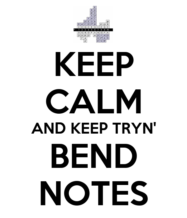 KEEP CALM AND KEEP TRYN' BEND NOTES