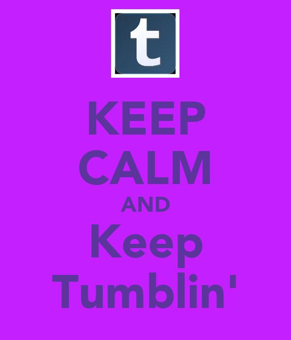 KEEP CALM AND Keep Tumblin'