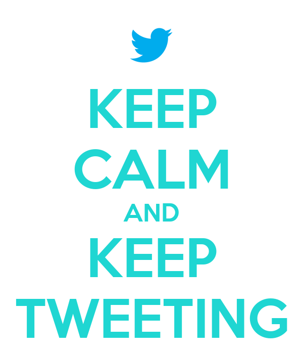 KEEP CALM AND KEEP TWEETING