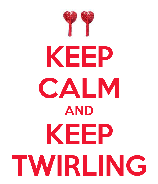 KEEP CALM AND KEEP TWIRLING