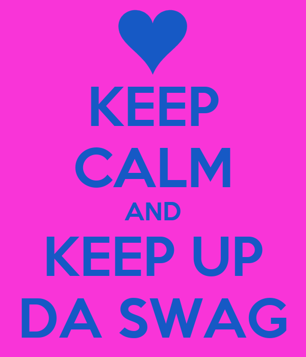 KEEP CALM AND KEEP UP DA SWAG