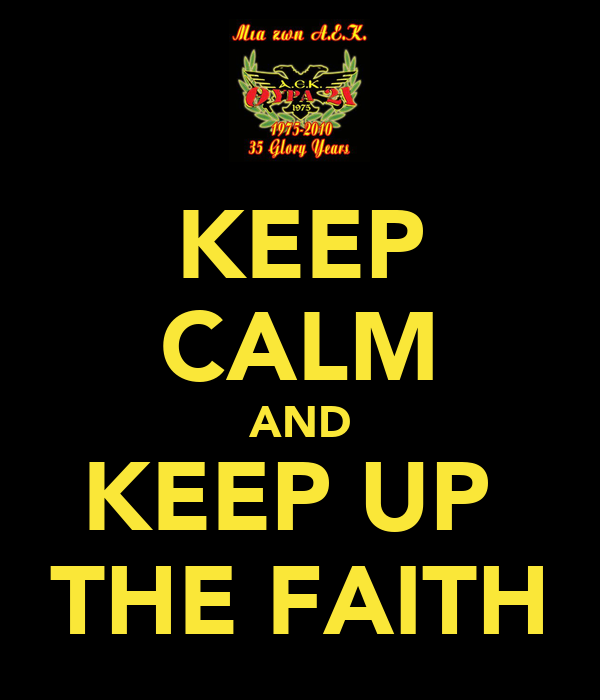 KEEP CALM AND KEEP UP  THE FAITH