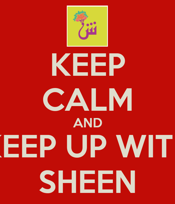 KEEP CALM AND KEEP UP WITH SHEEN