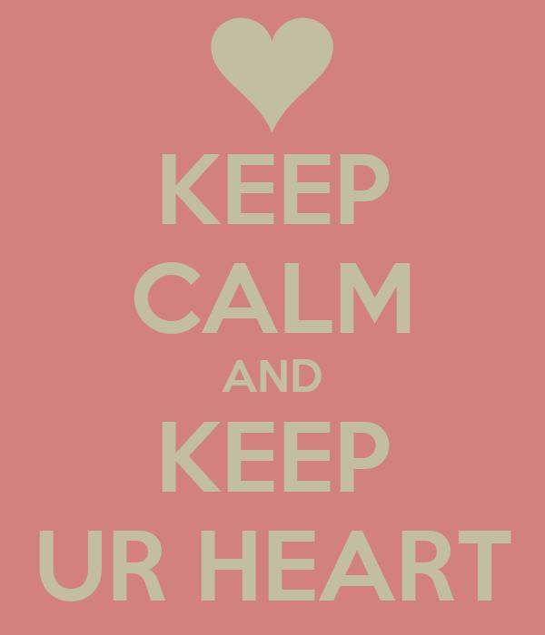 KEEP CALM AND KEEP UR HEART