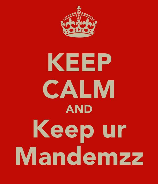 KEEP CALM AND Keep ur Mandemzz
