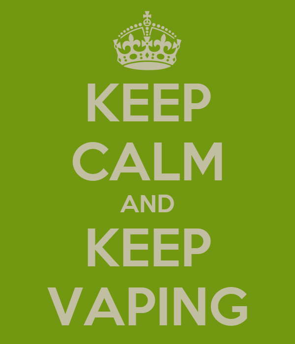 KEEP CALM AND KEEP VAPING