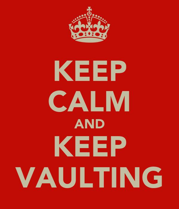 KEEP CALM AND KEEP VAULTING