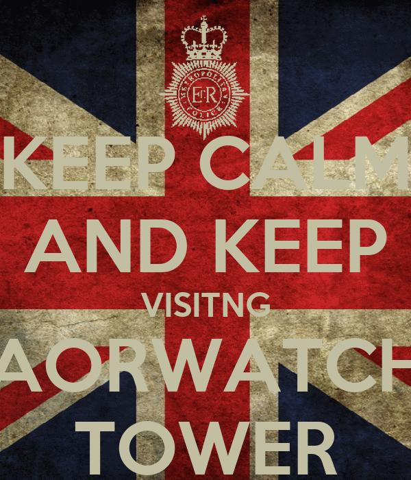 KEEP CALM AND KEEP VISITNG AORWATCH TOWER