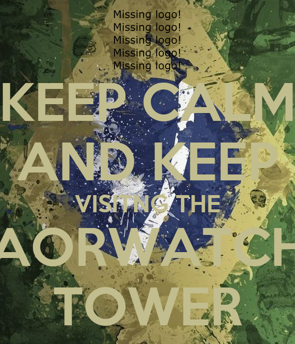 KEEP CALM AND KEEP VISITNG THE AORWATCH TOWER