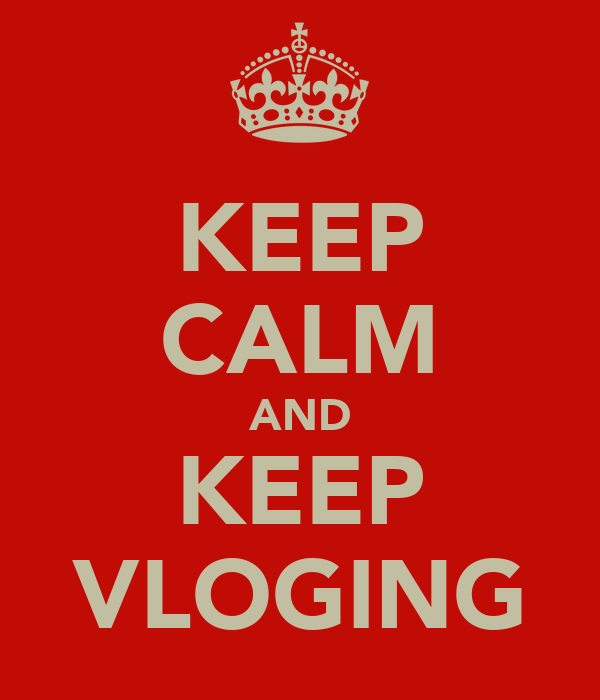 KEEP CALM AND KEEP VLOGING