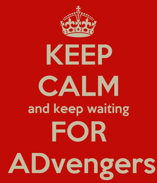 KEEP CALM and keep waiting FOR the ADvengers ap.