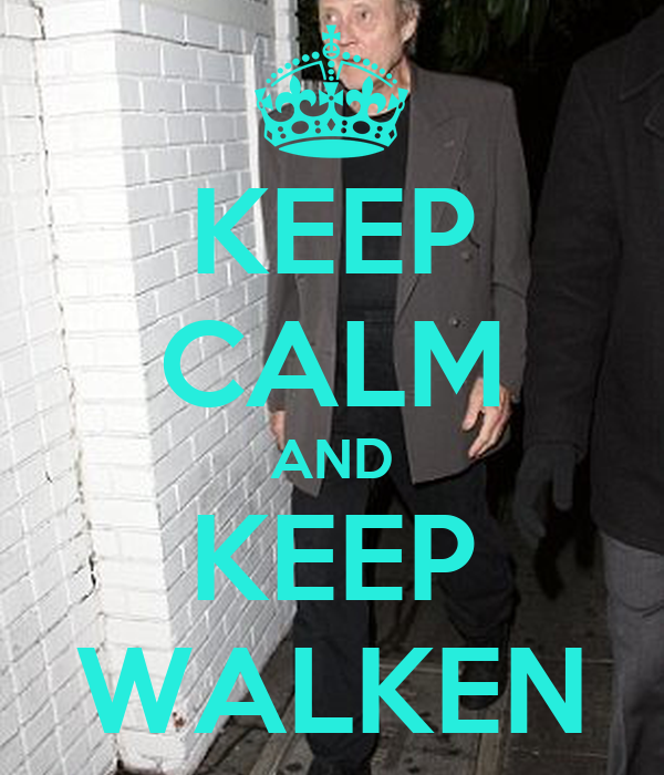 KEEP CALM AND KEEP WALKEN