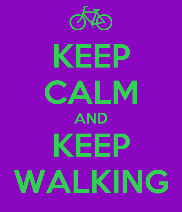 KEEP CALM AND KEEP WALKING