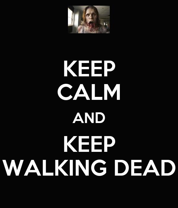 KEEP CALM AND KEEP WALKING DEAD