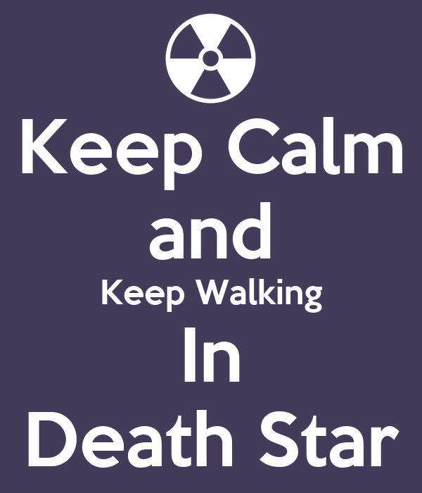 Keep Calm and Keep Walking In Death Star