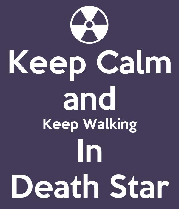Keep Calm and Keep Walking In Death Star