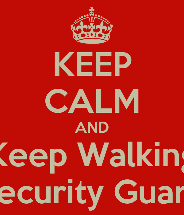 KEEP CALM AND Keep Walking Security Guard
