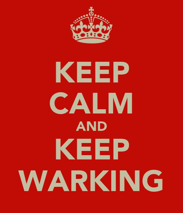 KEEP CALM AND KEEP WARKING