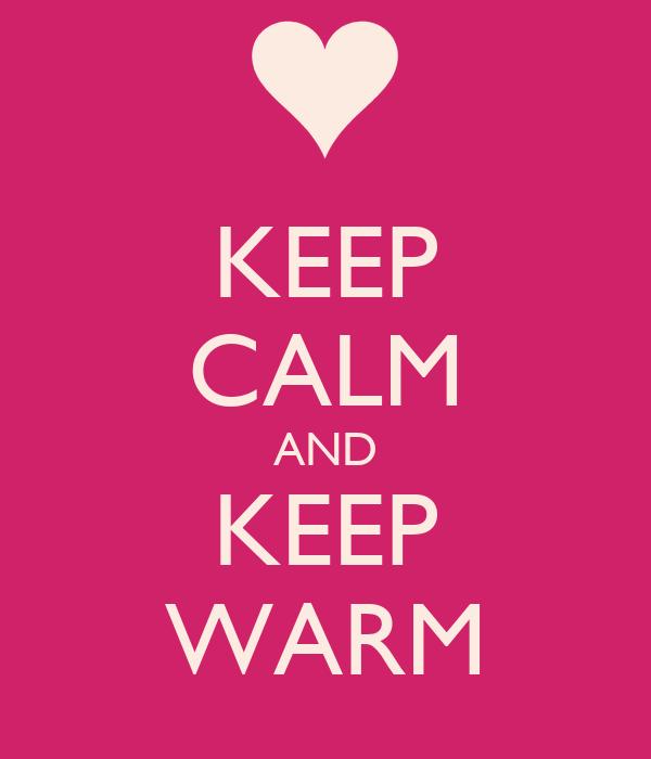 KEEP CALM AND KEEP WARM