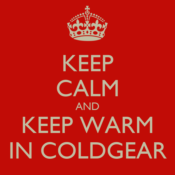 KEEP CALM AND KEEP WARM IN COLDGEAR