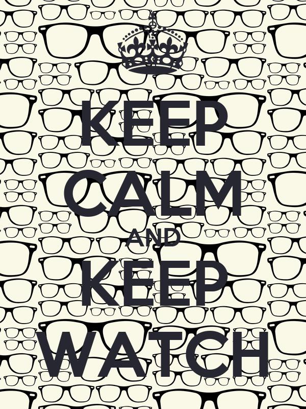 KEEP CALM AND KEEP WATCH