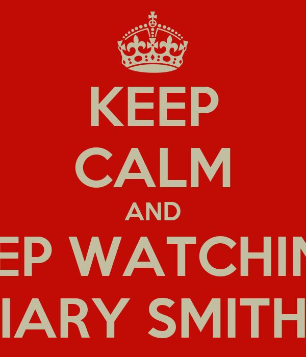 KEEP CALM AND KEEP WATCHING  IARY SMITH