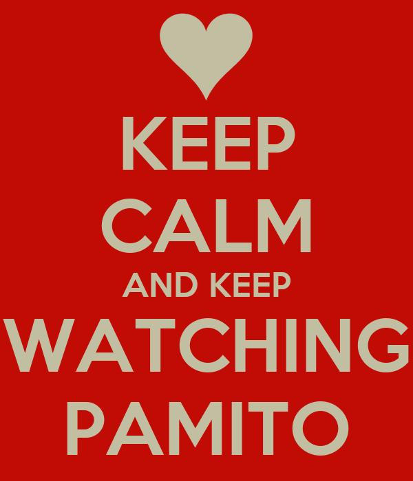 KEEP CALM AND KEEP WATCHING PAMITO