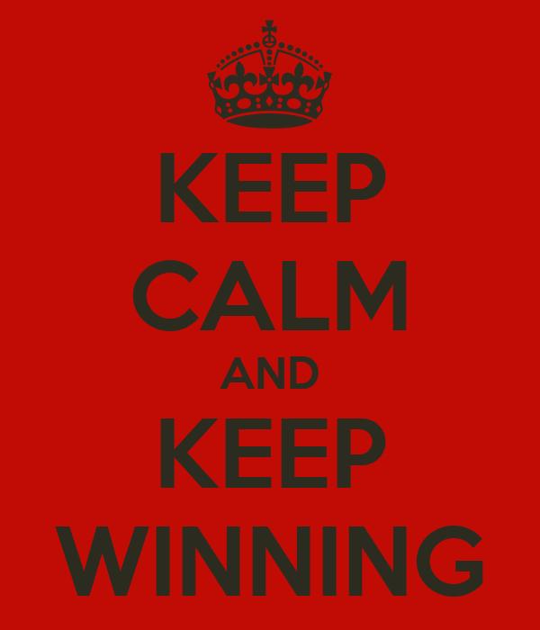 KEEP CALM AND KEEP WINNING