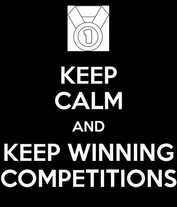 KEEP CALM AND KEEP WINNING COMPETITIONS