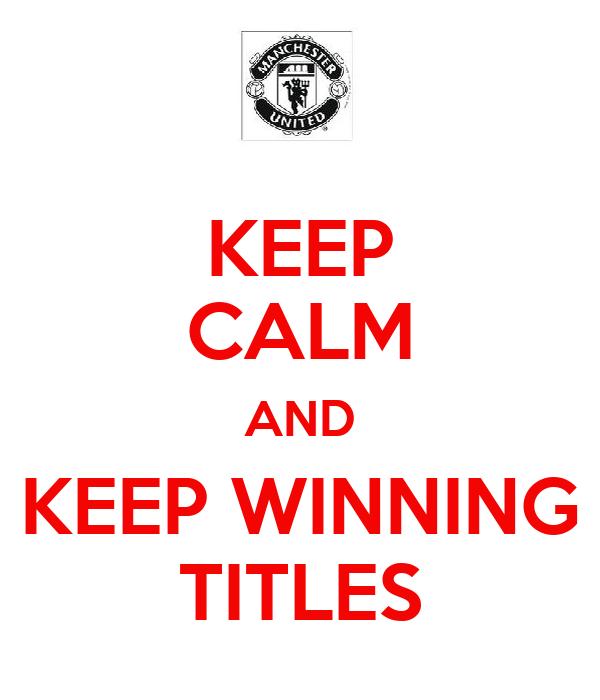 KEEP CALM AND KEEP WINNING TITLES