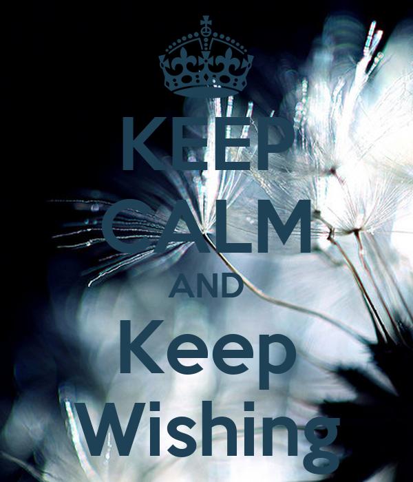 KEEP CALM AND Keep Wishing