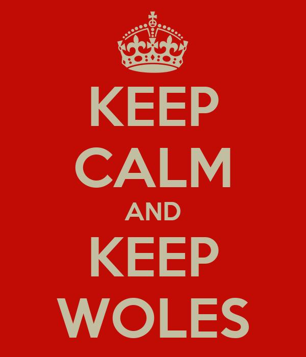KEEP CALM AND KEEP WOLES