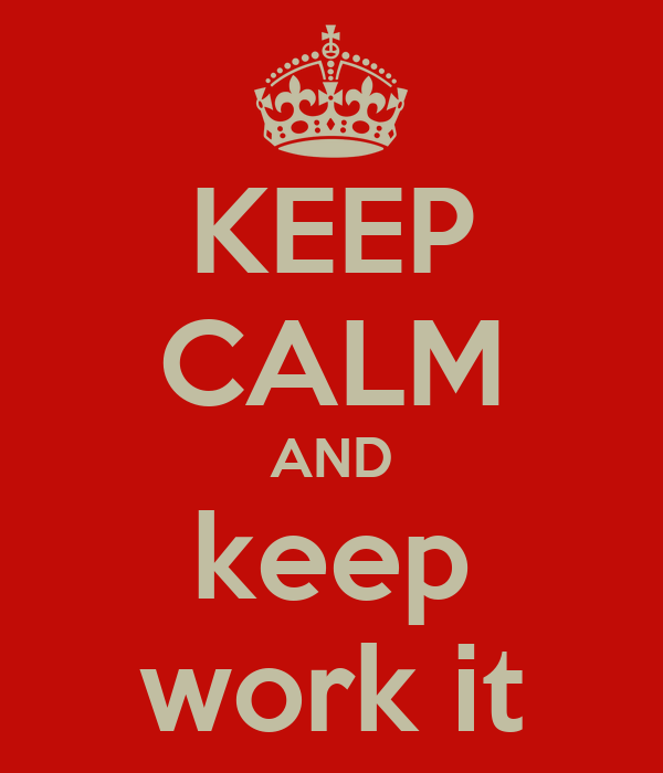 KEEP CALM AND keep work it