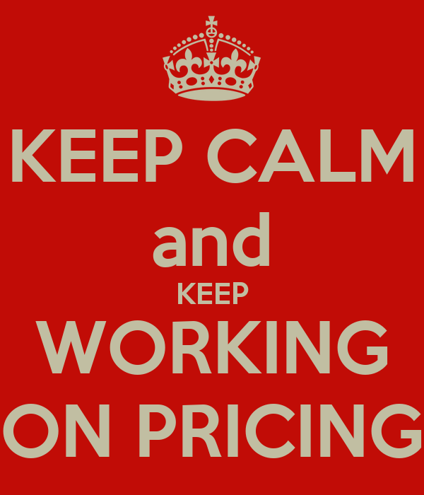 KEEP CALM and KEEP WORKING ON PRICING