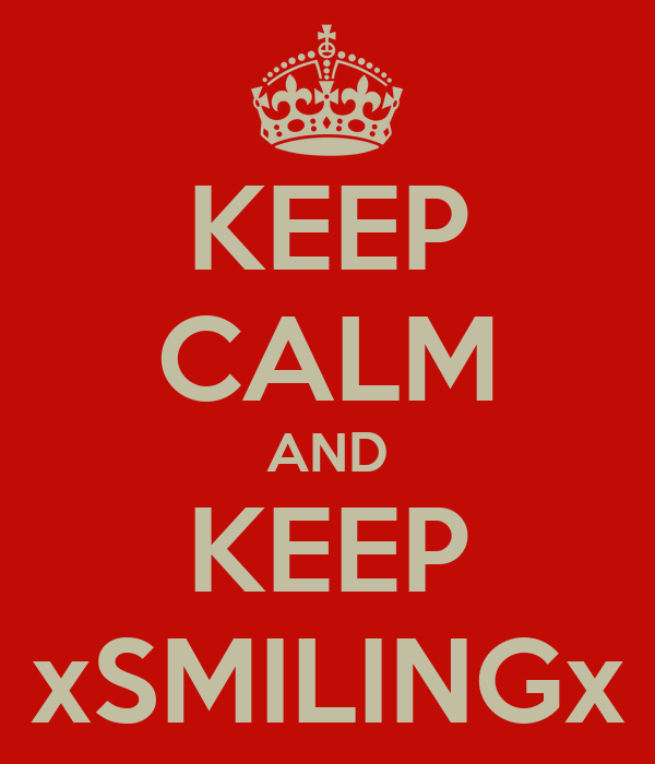 KEEP CALM AND KEEP xSMILINGx