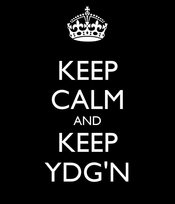 KEEP CALM AND KEEP YDG'N