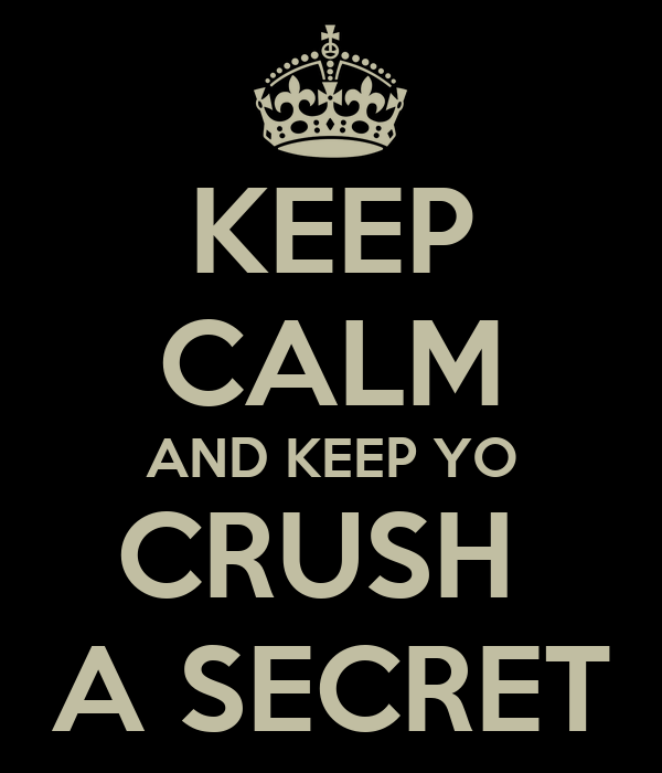 KEEP CALM AND KEEP YO CRUSH  A SECRET