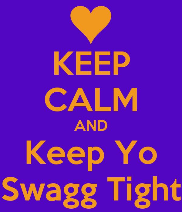KEEP CALM AND Keep Yo Swagg Tight