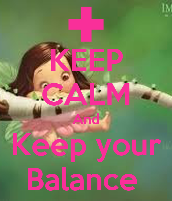 KEEP CALM And Keep your Balance