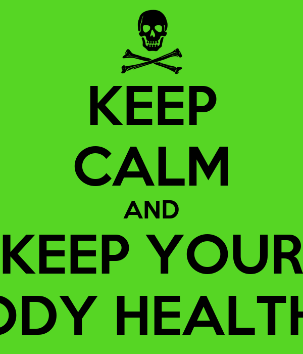 KEEP CALM AND KEEP YOUR BODY HEALTHY