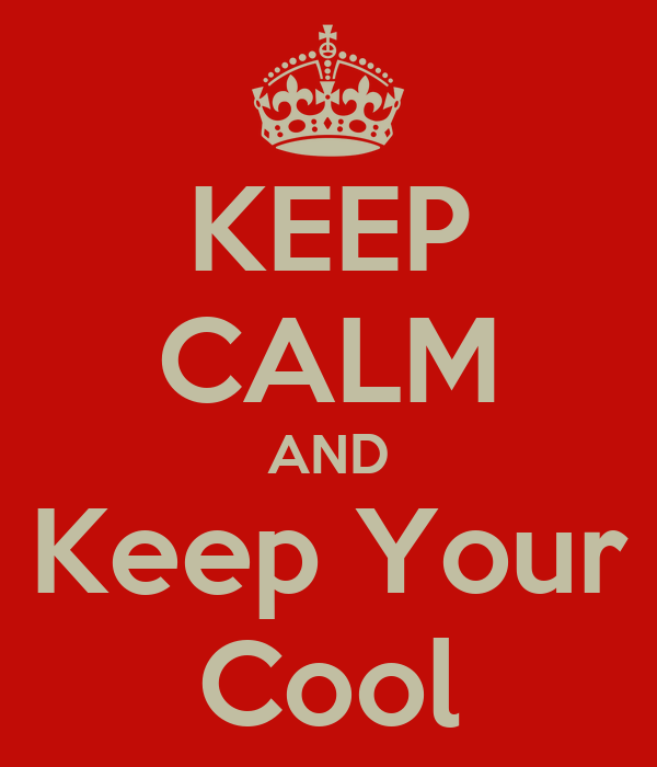 KEEP CALM AND Keep Your Cool